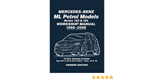 Mercedes-Benz ML Petrol Models Series 163 & 164 Workshop Manual 1998-2006: Workshop Manual: Brooklands Books: 9781783180523: Amazon.com: Books