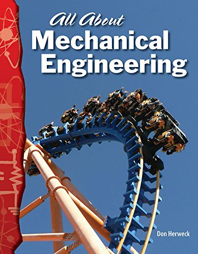 All About Mechanical Engineering: Physical Science (Science Readers)