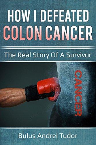 How I defeated colon cancer: The real story of a survivor by [Andrei Tudor, Buluș]