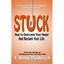 Stuck: How to Overcome Your Anger and Reclaim Your Life (The Overcoming Series: Forgiveness, Book 2)