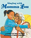 singing with momma lou by linda jacobs altman 2002 02 04
