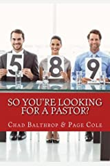 So You're Looking For a Pastor?: The Ultimate Guide for Pastor Search Teams Paperback