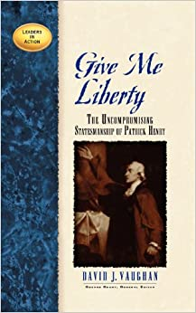 Give me liberty the uncompronising statesmanship of patrick henry give me liberty the uncompronising statesmanship of patrick henry leaders in action fandeluxe PDF