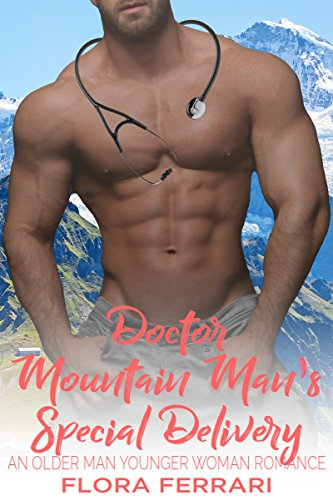 Doctor Mountain Man's Special Delivery: An Older Man Younger Woman Romance (A Man Who Knows What He Wants Book - Special Ferrari Edition