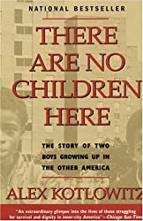 There Are No Children Here: The Story of Two Boys Growing Up in The Other America by Alex Kotlowitz (1992-01-05)