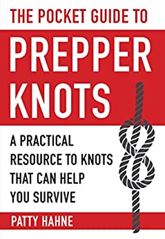 The Pocket Guide to Prepper Knots: A Practical Resource to Knots That Can Help You Survive by [Hahne, Patty]