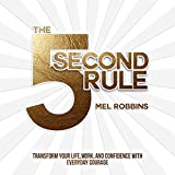 #3: The 5 Second Rule: Transform your Life, Work, and Confidence with Everyday Courage