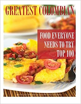 Greatest Colombian Food Everyone Needs To Try Top 100 Alex Trost