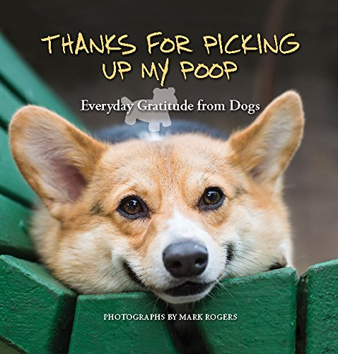 Thanks for Picking Up My Poop: Everyday Gratitude from Dogs