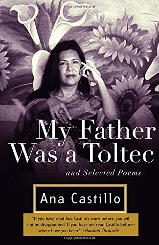 My Father Was a Toltec: and Selected Poems