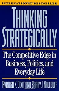 Thinking Strategically: The Competitive Edge in Business, Politics, and Everyday Life by W. W. Norton & Company