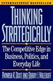 Thinking Strategically: The Competitive Edge in Business, Politics, and Everyday Life, Avinash K. Dixit, Barry J. Nalebuff, 0393310353