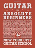 new york city guitar school - Guitar For Absolute Beginners (for Guitar) Paperback – February 15, 2009