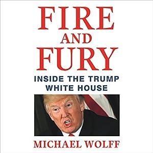 Fire and Fury: Inside the Trump White House | Livre audio Auteur(s) : Michael Wolff Narrateur(s) : Michael Wolff, Holter Graham