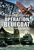 img - for Operation Bluecoat: Breakout from Normandy (Over the Battlefield) book / textbook / text book
