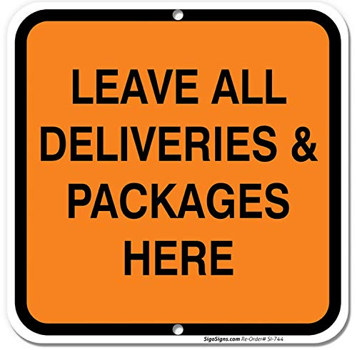 Leave All Deliveries and Packages Here Sign, 12x12 Rust Free .40 Aluminum, UV Printed, Easy to Mount Weather Resistant Long Lasting Ink Made in USA by SIGO SIGNS