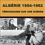 Algérie 1954-1962: Témoignages sur une guerre | Pierre Guérin
