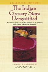 The Indian Grocery Store Demystified: A Food Lover's Guide to All the Best Ingredients in the Traditional Foods of India, Pakistan and Bangladesh (Take It with You Guides) Paperback