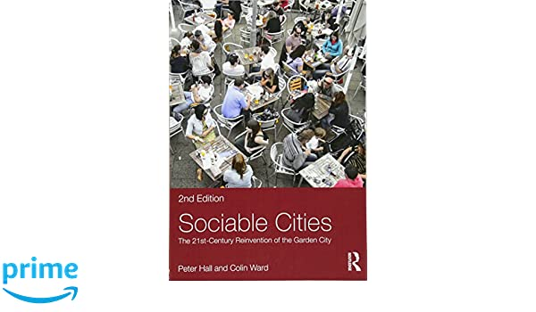 Sociable Cities The 21st Century Reinvention Of The Garden City