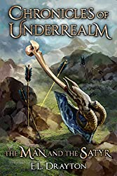 The Man and the Satyr: A Chronicle of Underrealm (Chronicles of Underrealm Book 4)