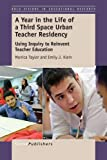img - for A Year in the Life of a Third Space Urban Teacher Residency: Using Inquiry to Reinvent Teacher Education (Bold Visions in Educational Research) book / textbook / text book