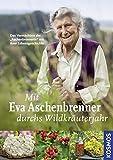 """Mit Eva Aschenbrenner durchs Wildkräuterjahr: Das Vermächtnis der """"Aschenbrennerin"""" mit ihrer Lebensgeschichte"""