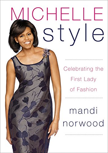 Michelle Style: Celebrating the First Lady of - Style Obama Michelle