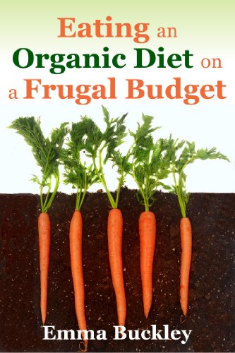Eating an Organic Diet on a Frugal Budget by [Buckley, Emma]