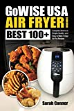 GoWise USA Air Fryer Cookbook: BEST 100+ Complete Delicious Simple Healthy and Easy to Make Crispy Air Fry Recipes (BEST Air Fryer Recipes) (Volume 1)