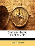 Short-Hand Explained, John Bennett, 114466683X