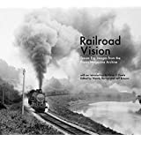 Railroad Vision: Steam Era Images from the Trains Magazine Archives