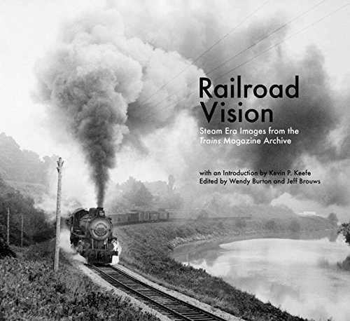 Railroad Vision: Steam Era Images from the Trains Magazine (Steam Train Magazine)