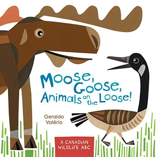 Download Moose, Goose, Animals on the Loose!: A Canadian Wildlife ABC PDF