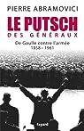 Le Putsch des Généraux: De Gaulle contre l'armée (1958-1961) par Abramovici