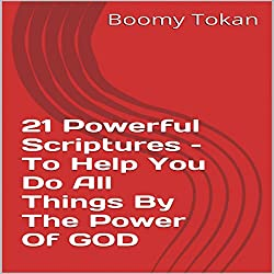 21 Powerful Scriptures: To Help You Do All Things by the Power of God