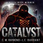 The Catalyst: Steel City Heroes, Book 1 | LE Barbant,CM Raymond