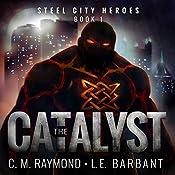 The Catalyst: Steel City Heroes, Book 1 | LE Barbant, CM Raymond