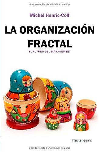 LA ORGANIZACION FRACTAL: El futuro del management (Spanish Edition) [Michel Henric-Coll] (Tapa Blanda)