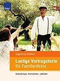 Lustige Vortragstexte für Familienfeste: Geburtstage, Hochzeiten, Jubiläen