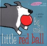 Big, Small, Little Red Ball (Changing Picture Book)