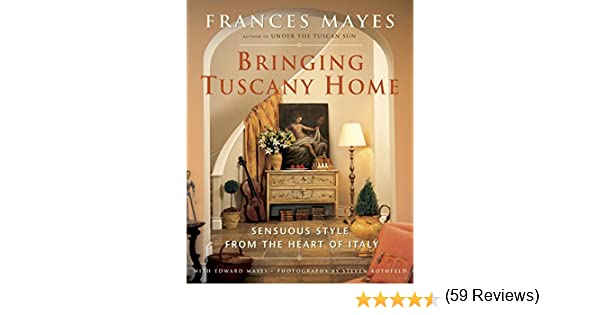 Bringing Tuscany Home: Sensuous Style From the Heart of Italy: Amazon.es: Mayes, Frances, Mayes, Edward: Libros en idiomas extranjeros