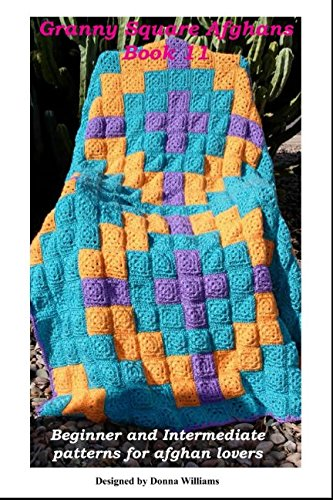 (Granny Square Afghans - Book 11 - Beginner and Intermediate patterns for afghan lovers (Donna's Granny Square Patterns))