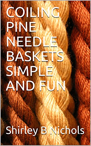 COILING PINE NEEDLE BASKETS SIMPLE AND FUN