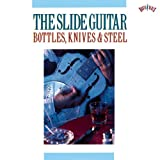 The Slider Guitar: Bottles, Knives & Steel