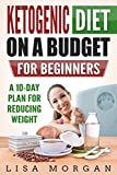 Ketogenic Diet on a Budget for Beginners, a 10-day Plan for Reducing Weight