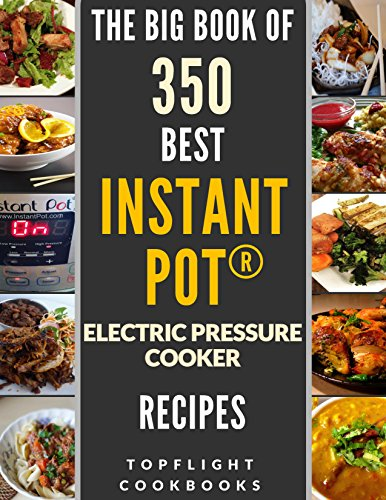 INSTANT POT: The Ultimate 350 Best Instant pot electric pressure cooker recipes (instant pot recipes, instant pot cookbook, instant pot cookbook for two, instant pot slow cooker cookbook, paleo) by Topflight Cookbooks
