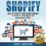 Shopify: How to Create Your Online Empire | Greg Addison