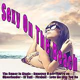 Sexy on the Beach (The Summer Is Magic-Runaway U&i - You're On - Cheerleader - El Taxi - Fireball - Love Me Like You Do)