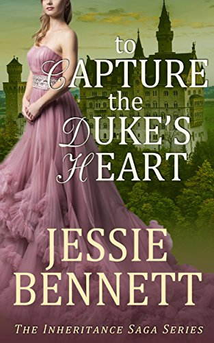 Regency Romance: To Capture The Duke's Heart (CLEAN Historical Romance) (The Inheritance Saga) by [Bennett, Jessie]
