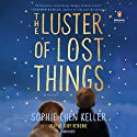 The Luster of Lost Things Audiobook by Sophie Chen Keller Narrated by Kirby Heyborne